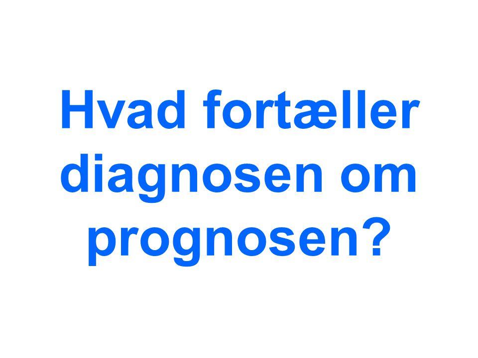 Hvad fortæller diagnosen om prognosen