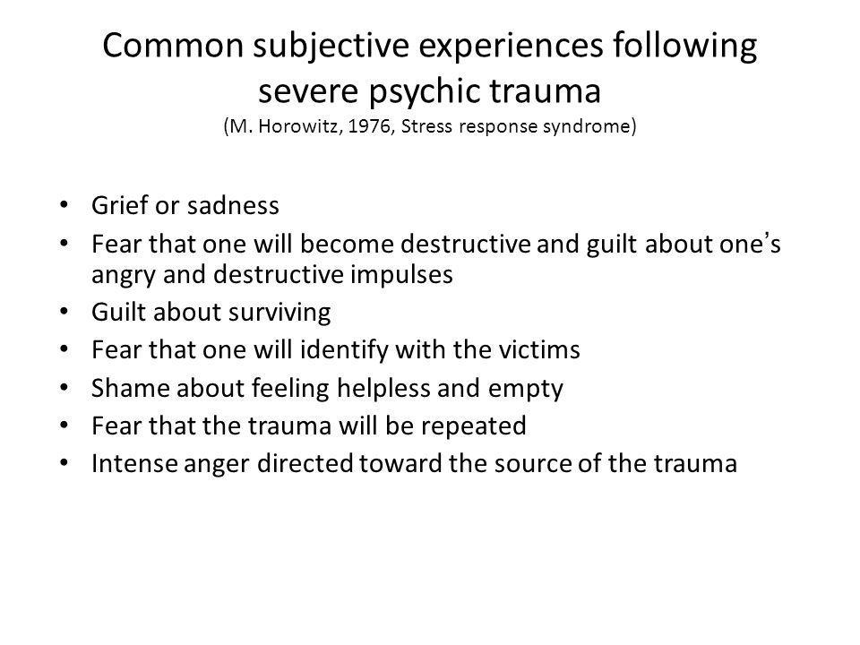 Common subjective experiences following severe psychic trauma (M