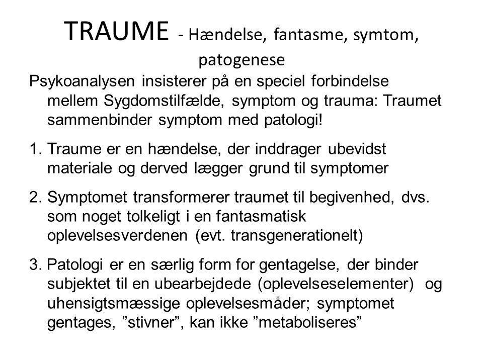 TRAUME - Hændelse, fantasme, symtom, patogenese