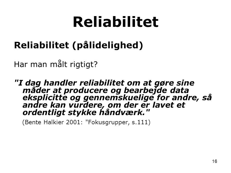 Reliabilitet Reliabilitet (pålidelighed) Har man målt rigtigt