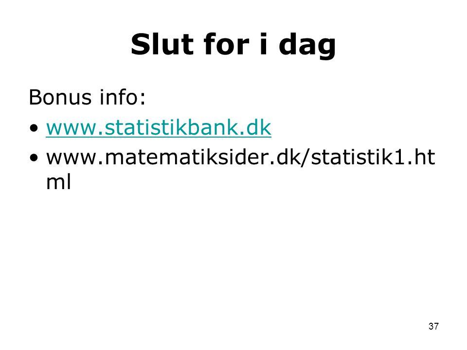Slut for i dag Bonus info: www.statistikbank.dk