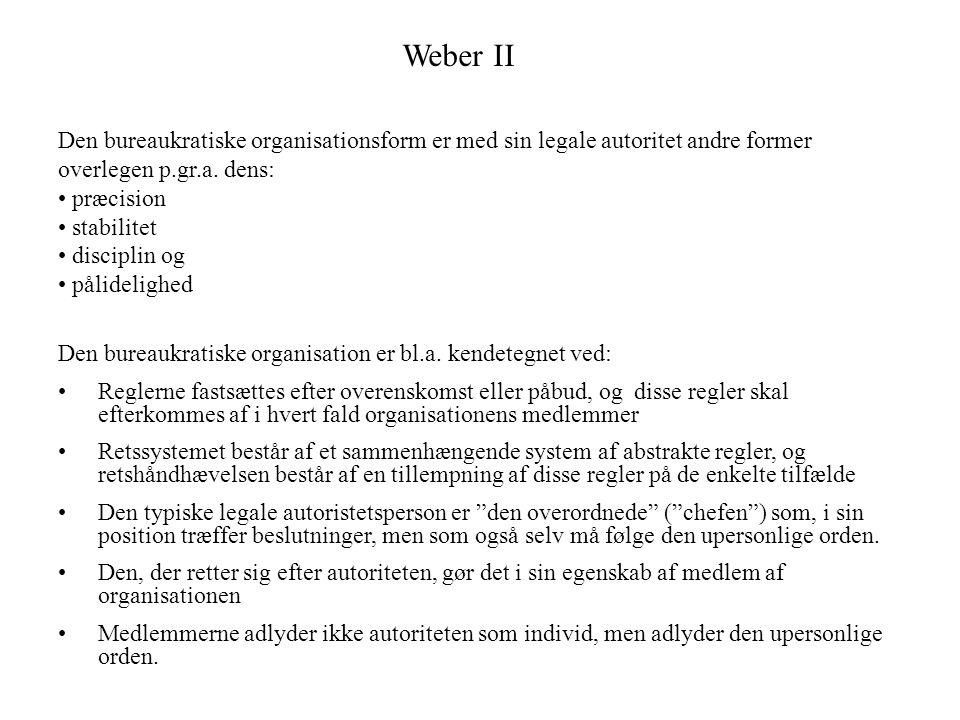 Weber II Den bureaukratiske organisationsform er med sin legale autoritet andre former overlegen p.gr.a. dens: