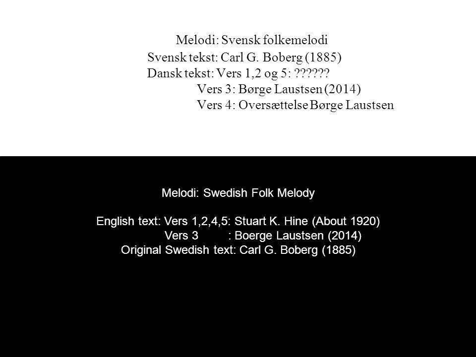 Melodi: Svensk folkemelodi Svensk tekst: Carl G