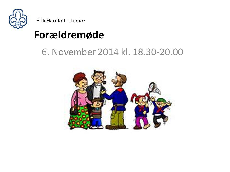 Erik Harefod – Junior Forældremøde 6. November 2014 kl. 18.30-20.00