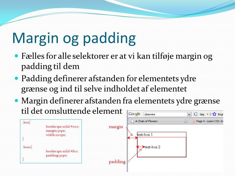 Margin og padding Fælles for alle selektorer er at vi kan tilføje margin og padding til dem.