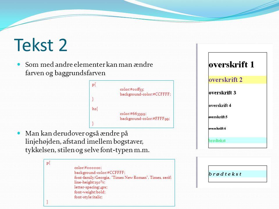 Tekst 2 Som med andre elementer kan man ændre farven og baggrundsfarven.