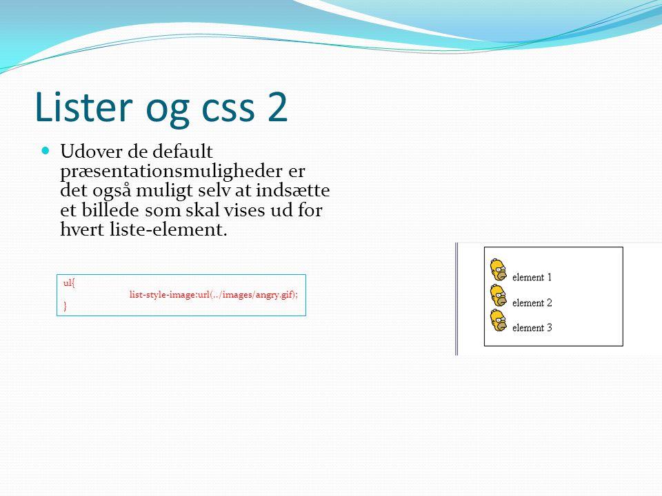 Lister og css 2 Udover de default præsentationsmuligheder er det også muligt selv at indsætte et billede som skal vises ud for hvert liste-element.