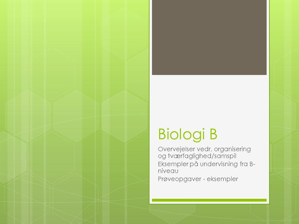 Biologi B Overvejelser vedr. organisering og tværfaglighed/samspil