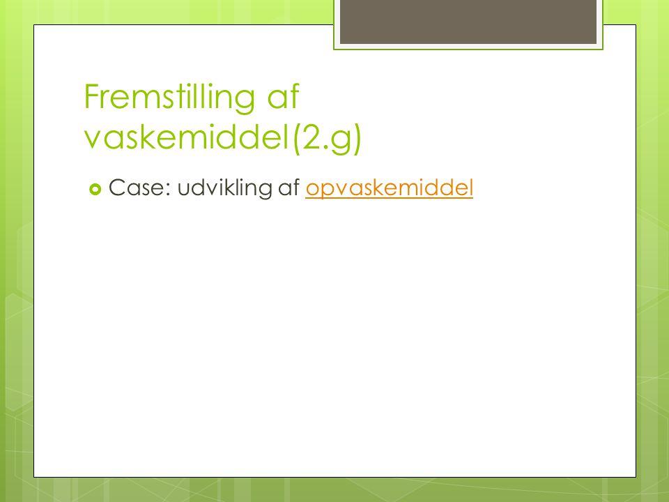 Fremstilling af vaskemiddel(2.g)