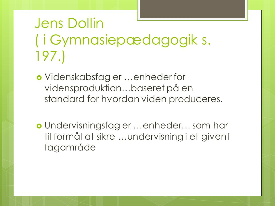 Jens Dollin ( i Gymnasiepædagogik s. 197.)