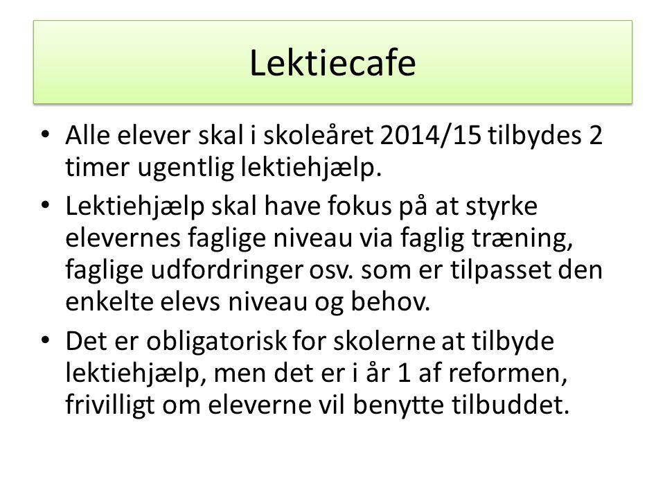 Lektiecafe Alle elever skal i skoleåret 2014/15 tilbydes 2 timer ugentlig lektiehjælp.