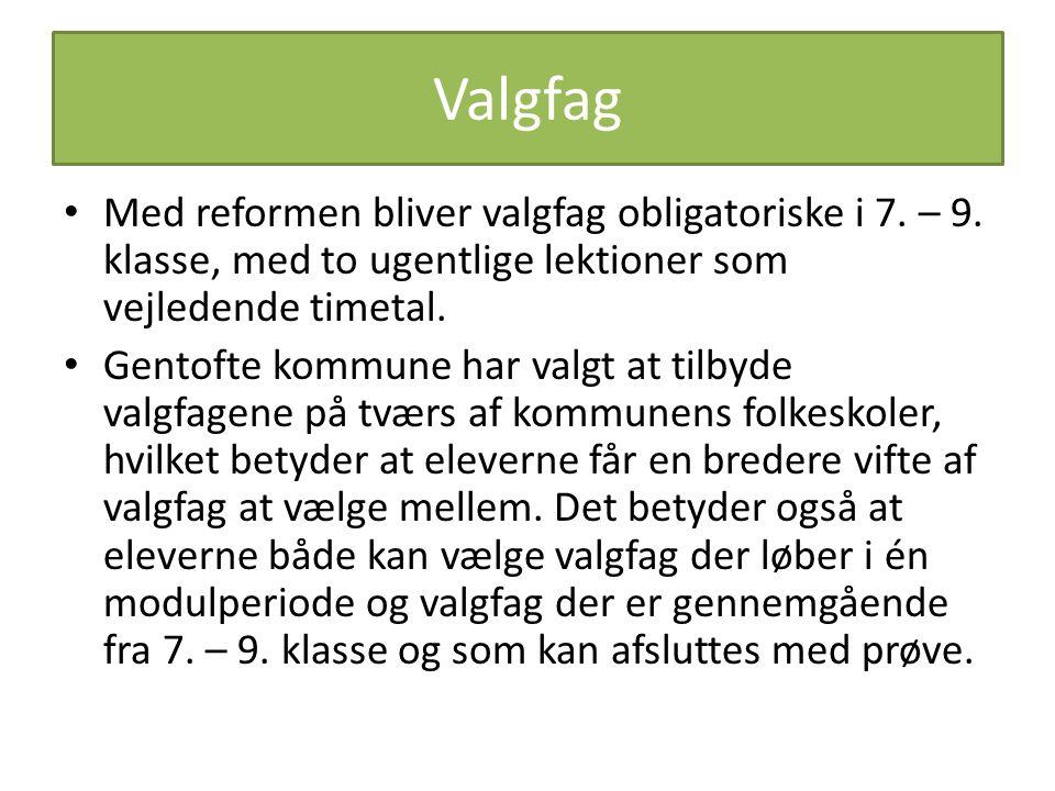 Valgfag Med reformen bliver valgfag obligatoriske i 7. – 9. klasse, med to ugentlige lektioner som vejledende timetal.