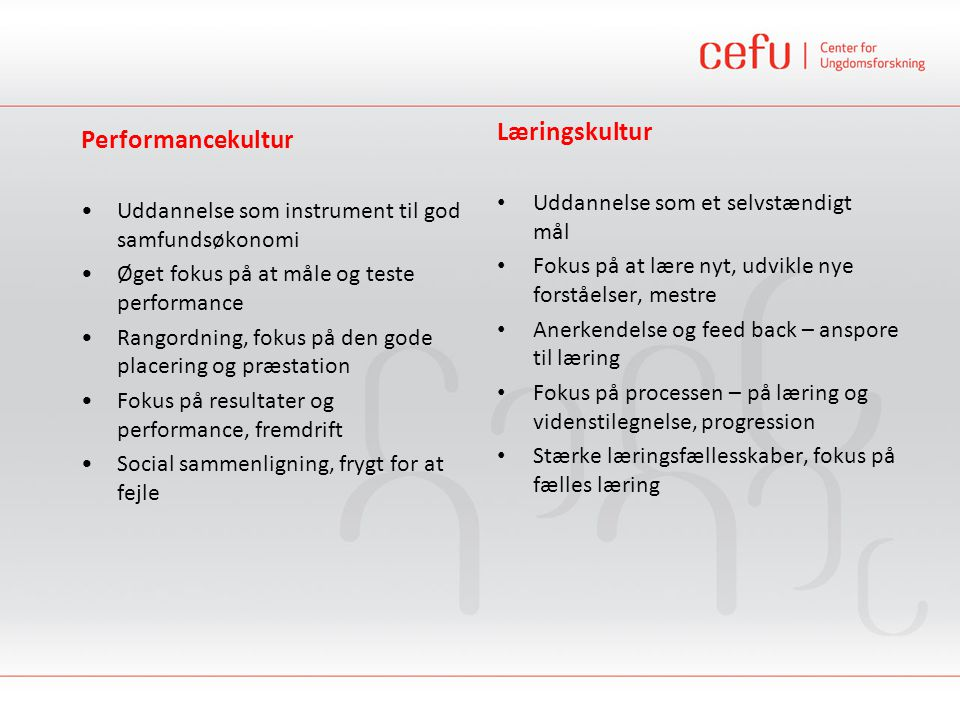 Læringskultur Performancekultur Uddannelse som et selvstændigt mål