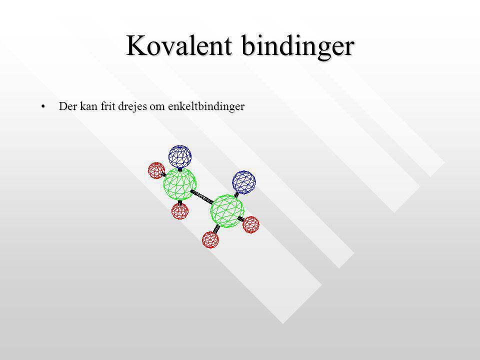 Kovalent bindinger Der kan frit drejes om enkeltbindinger