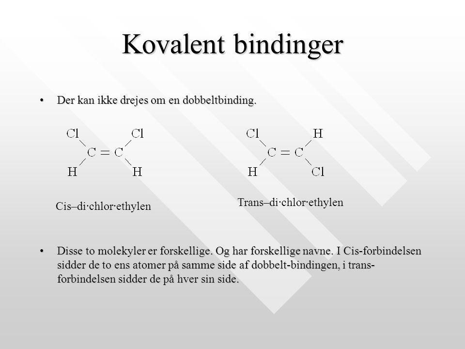 Kovalent bindinger Der kan ikke drejes om en dobbeltbinding.