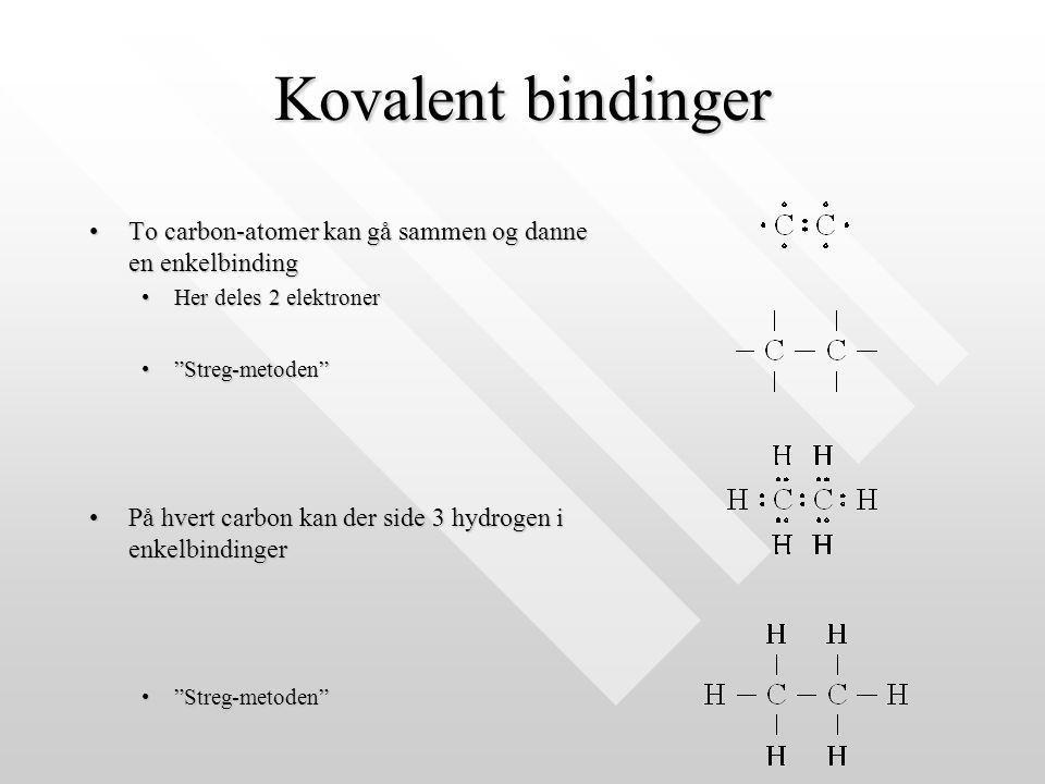 Kovalent bindinger To carbon-atomer kan gå sammen og danne en enkelbinding. Her deles 2 elektroner.