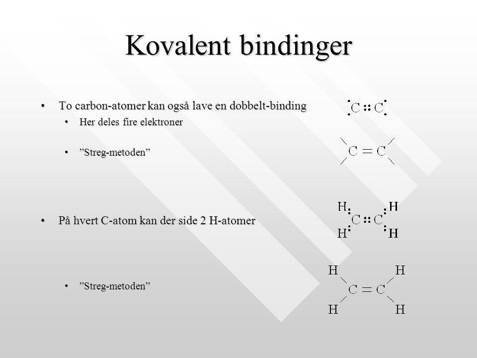 Kovalent bindinger To carbon-atomer kan også lave en dobbelt-binding