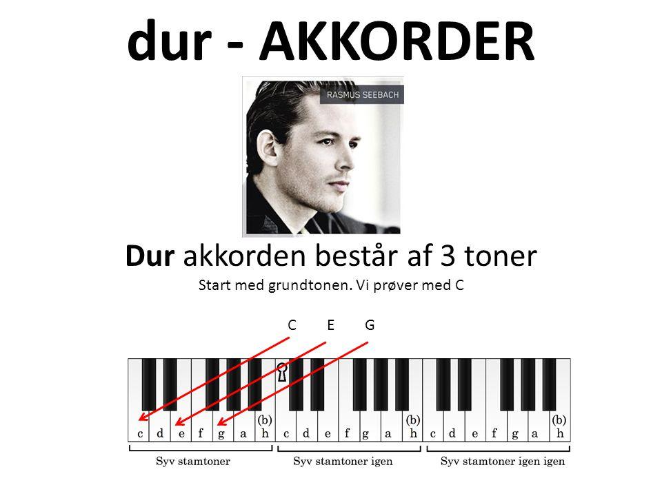 dur - AKKORDER Dur akkorden består af 3 toner