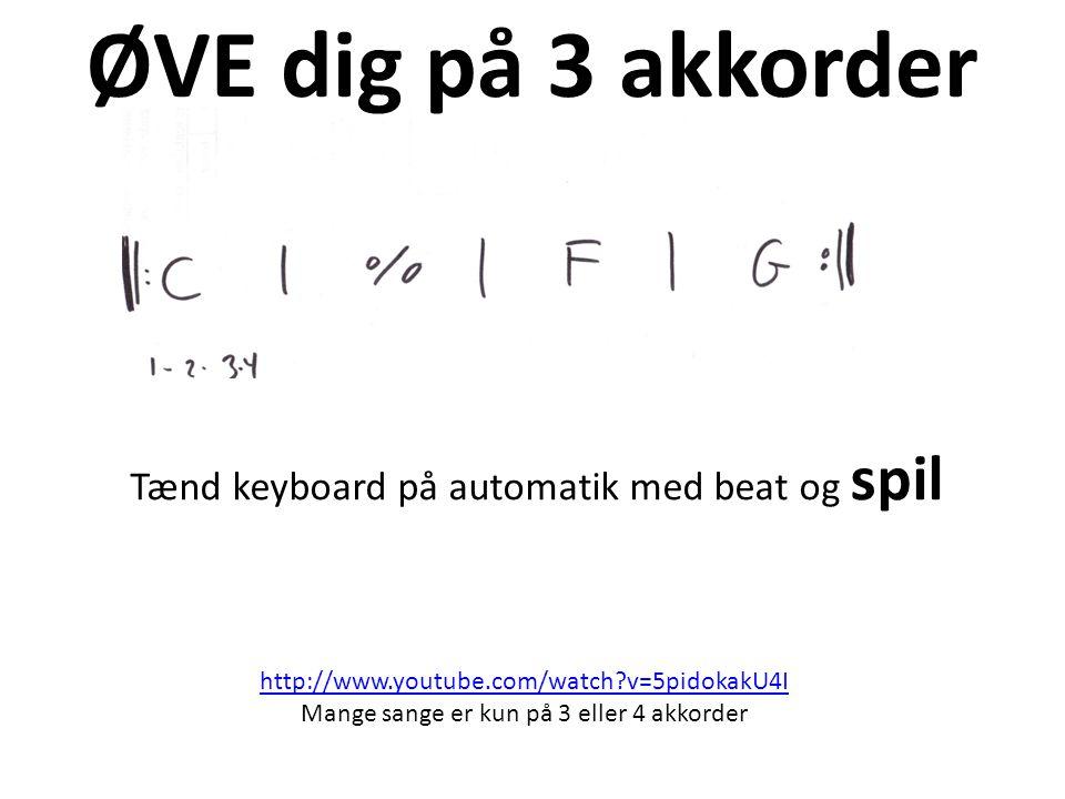 ØVE dig på 3 akkorder Tænd keyboard på automatik med beat og spil