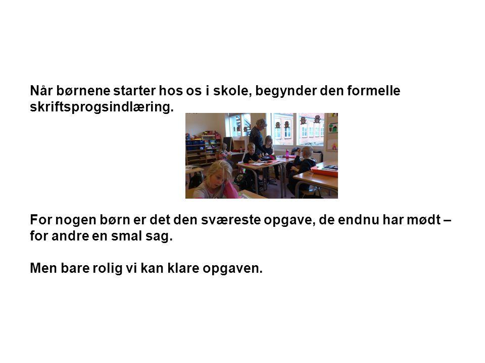 Når børnene starter hos os i skole, begynder den formelle skriftsprogsindlæring.
