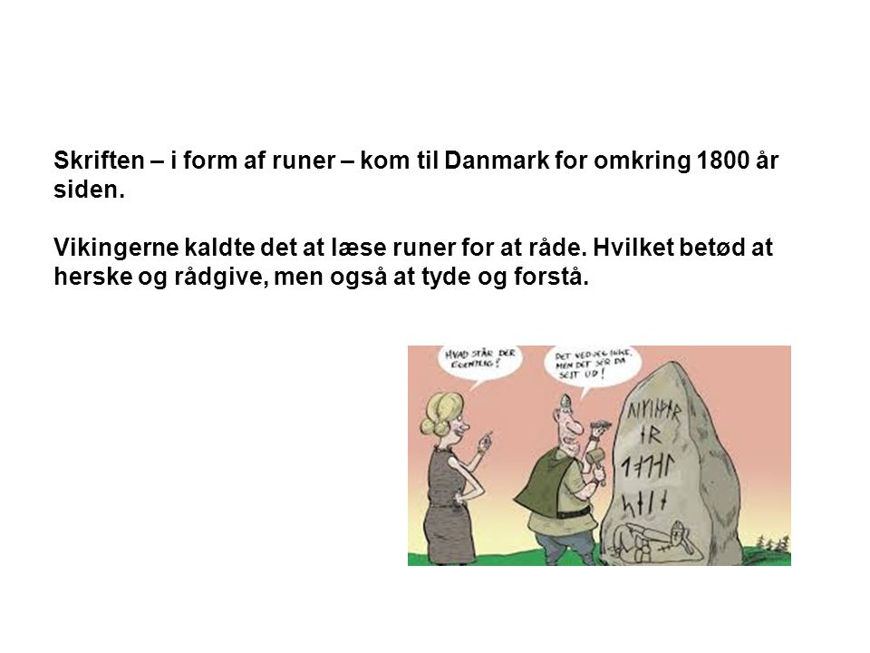 Skriften – i form af runer – kom til Danmark for omkring 1800 år siden