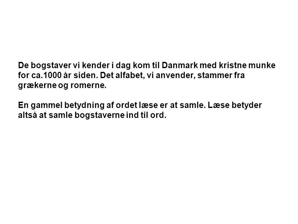 De bogstaver vi kender i dag kom til Danmark med kristne munke for ca