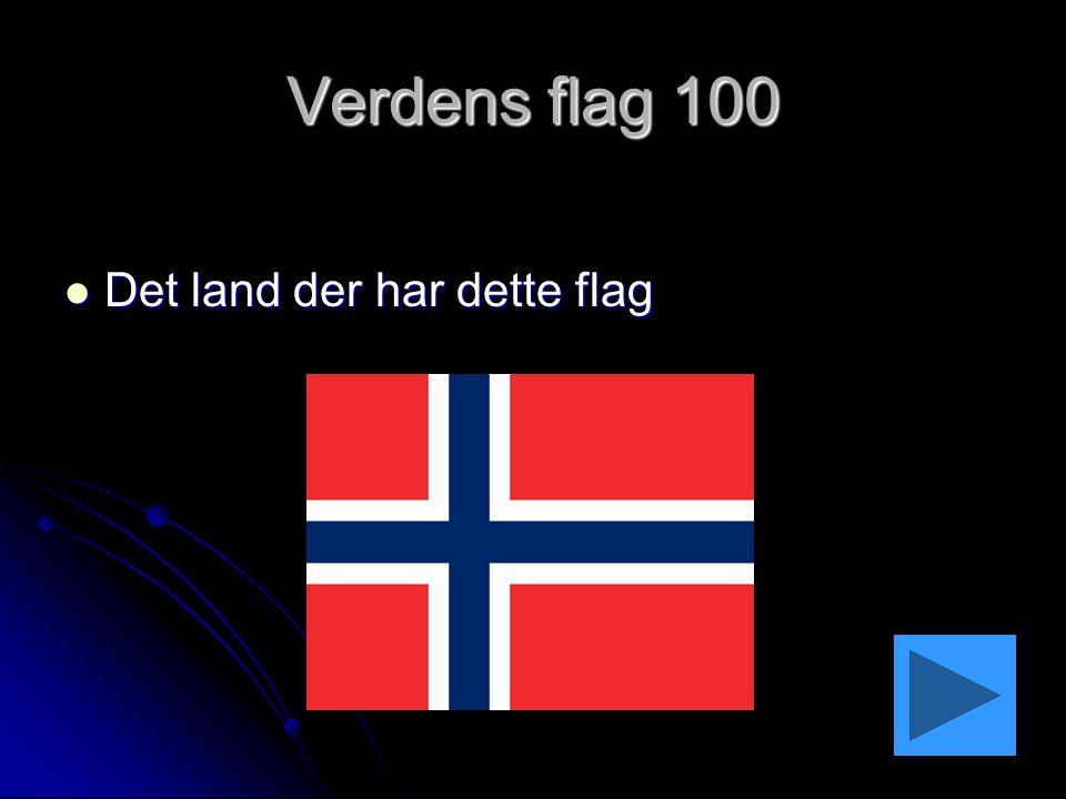 Verdens flag 100 Det land der har dette flag