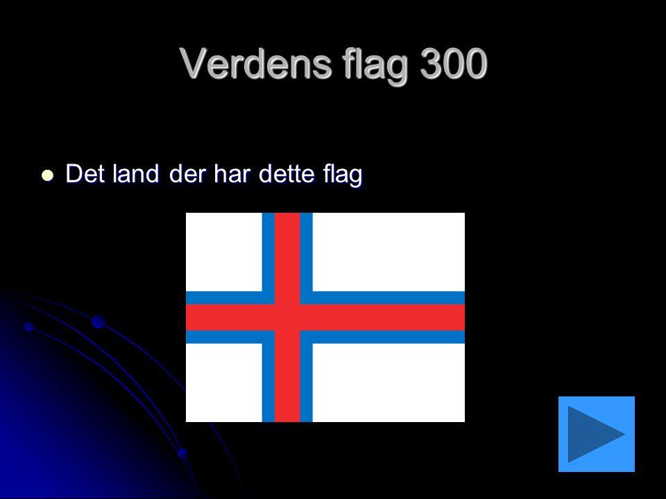 Verdens flag 300 Det land der har dette flag