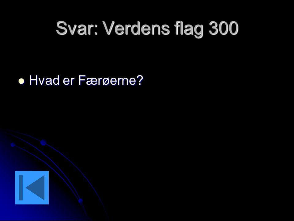 Svar: Verdens flag 300 Hvad er Færøerne