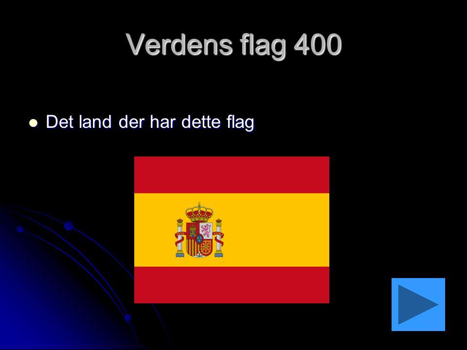 Verdens flag 400 Det land der har dette flag