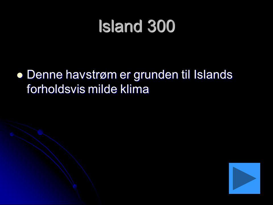 Island 300 Denne havstrøm er grunden til Islands forholdsvis milde klima