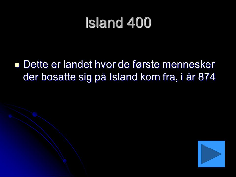 Island 400 Dette er landet hvor de første mennesker der bosatte sig på Island kom fra, i år 874