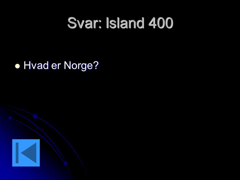 Svar: Island 400 Hvad er Norge