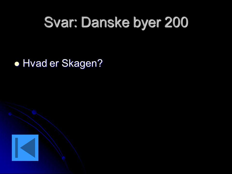 Svar: Danske byer 200 Hvad er Skagen