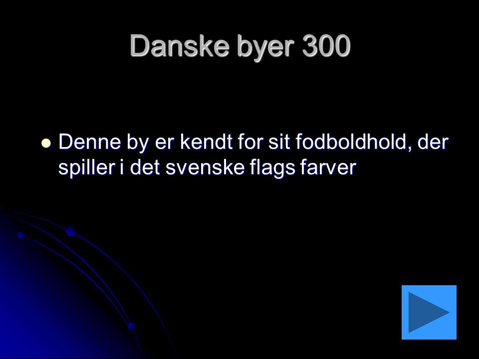 Danske byer 300 Denne by er kendt for sit fodboldhold, der spiller i det svenske flags farver