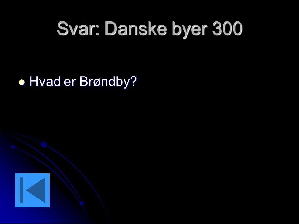 Svar: Danske byer 300 Hvad er Brøndby