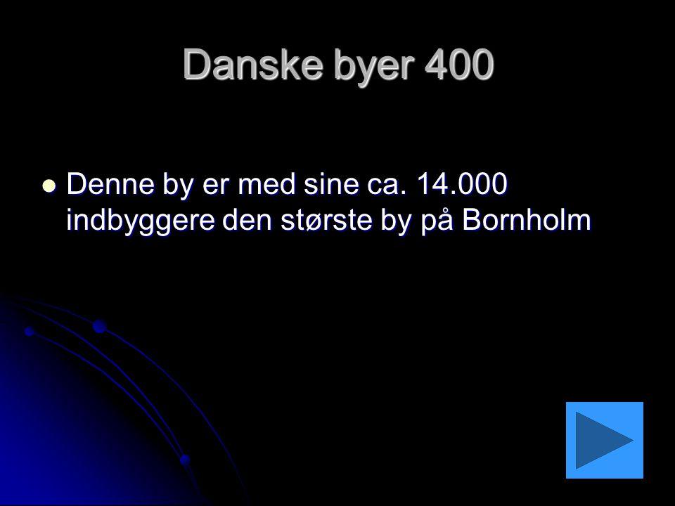 Danske byer 400 Denne by er med sine ca. 14.000 indbyggere den største by på Bornholm