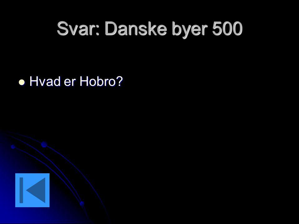 Svar: Danske byer 500 Hvad er Hobro