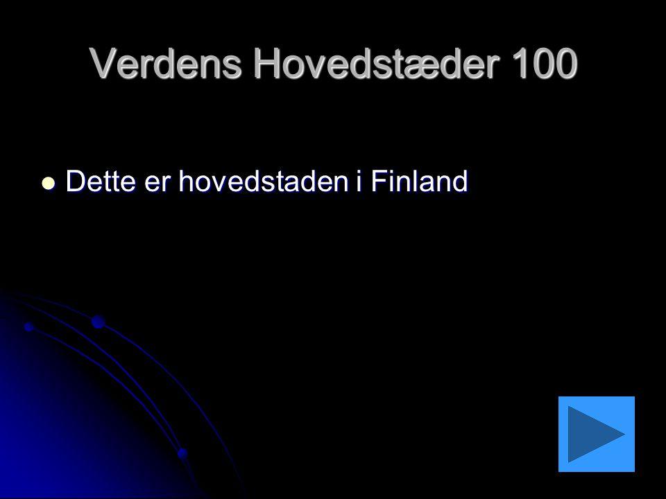 Verdens Hovedstæder 100 Dette er hovedstaden i Finland