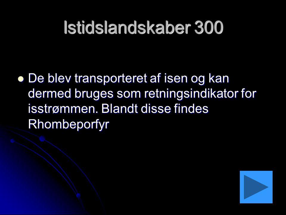 Istidslandskaber 300 De blev transporteret af isen og kan dermed bruges som retningsindikator for isstrømmen.