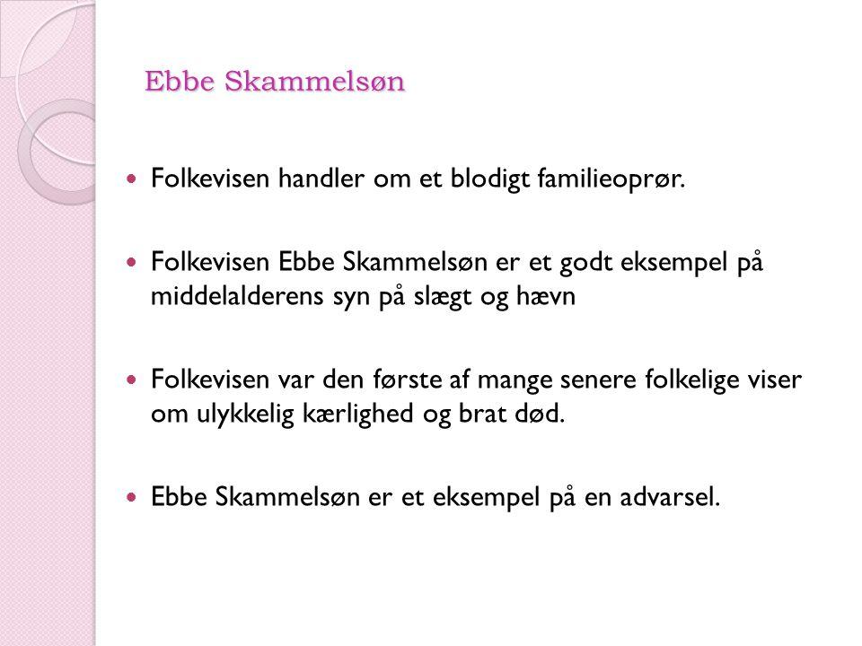 Ebbe Skammelsøn Folkevisen handler om et blodigt familieoprør.