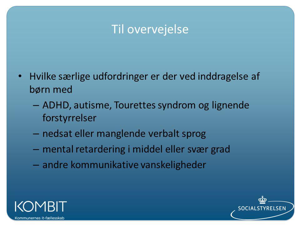 Til overvejelse Hvilke særlige udfordringer er der ved inddragelse af børn med. ADHD, autisme, Tourettes syndrom og lignende forstyrrelser.