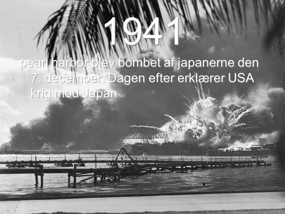 1941 pearl harbor blev bombet af japanerne den 7. december. Dagen efter erklærer USA krig mod Japan