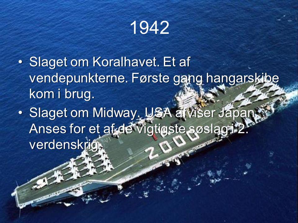 1942 Slaget om Koralhavet. Et af vendepunkterne. Første gang hangarskibe kom i brug.