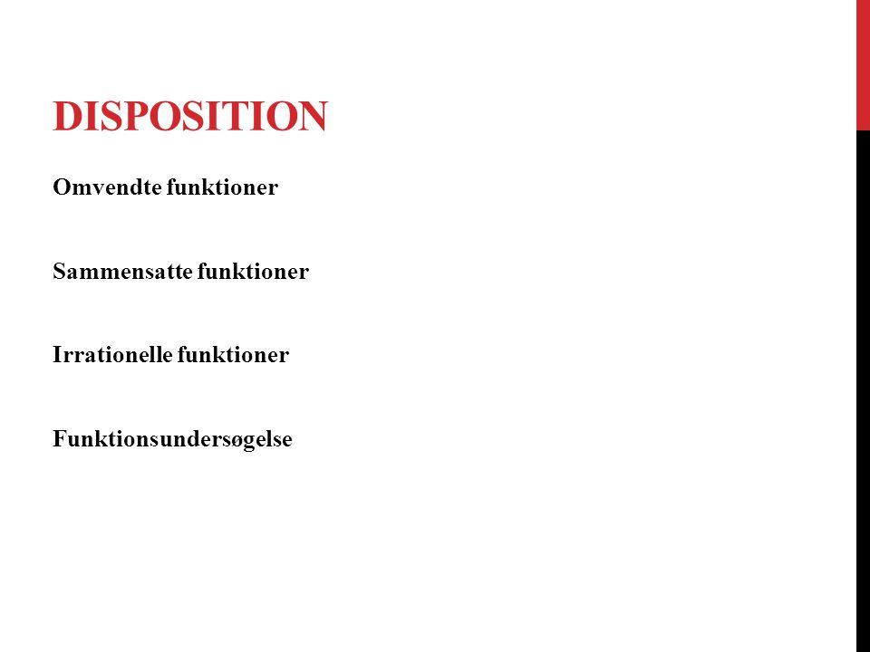 Disposition Omvendte funktioner Sammensatte funktioner Irrationelle funktioner Funktionsundersøgelse