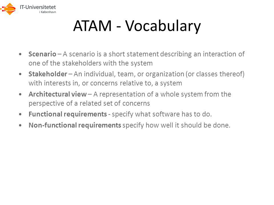 ATAM - Vocabulary Scenario – A scenario is a short statement describing an interaction of one of the stakeholders with the system.