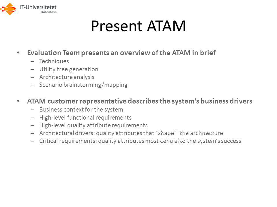 Present ATAM Evaluation Team presents an overview of the ATAM in brief