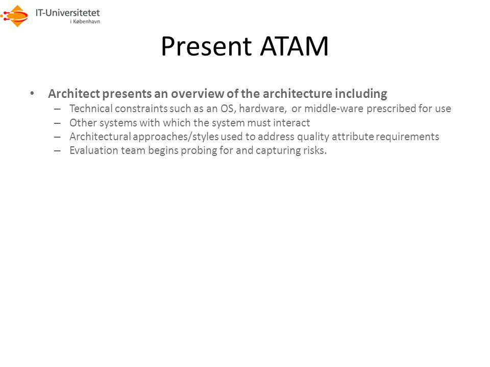Present ATAM Architect presents an overview of the architecture including.