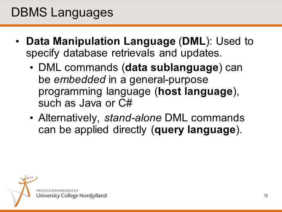 DBMS Languages Data Manipulation Language (DML): Used to specify database retrievals and updates.