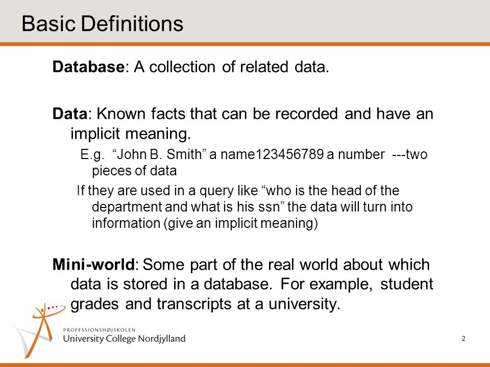 Basic Definitions Database: A collection of related data.